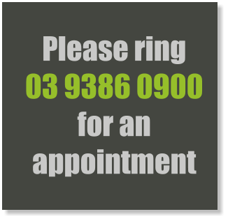Please ring  03 9386 0900  for an appointment