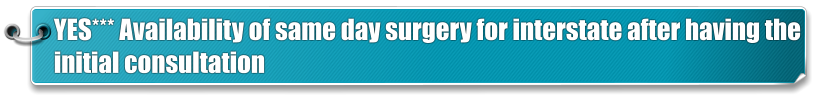 YES*** Availability of same day surgery for interstate after having the  initial consultation